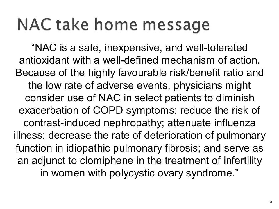 """29 """"NAC is a safe, inexpensive, and well-tolerated antioxidant with a well-defined mechanism of action. Because of the highly favourable risk/benefit"""