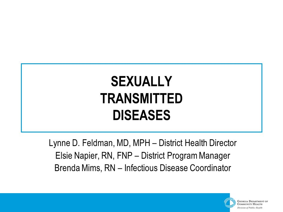 SEXUALLY TRANSMITTED DISEASES Lynne D. Feldman, MD, MPH – District Health Director Elsie Napier, RN, FNP – District Program Manager Brenda Mims, RN –