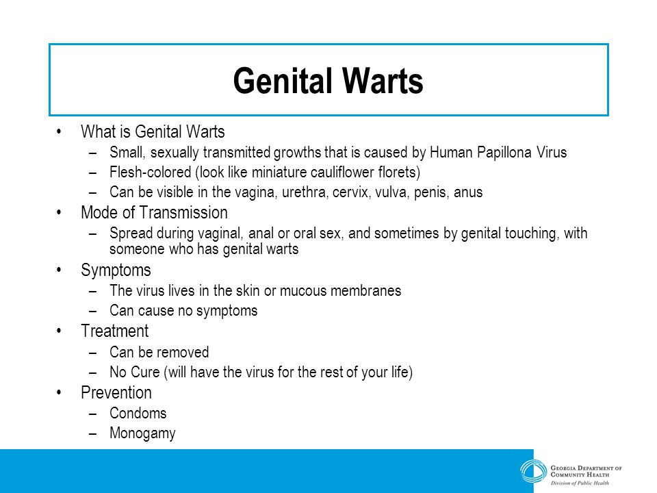 Genital Warts What is Genital Warts –Small, sexually transmitted growths that is caused by Human Papillona Virus –Flesh-colored (look like miniature c