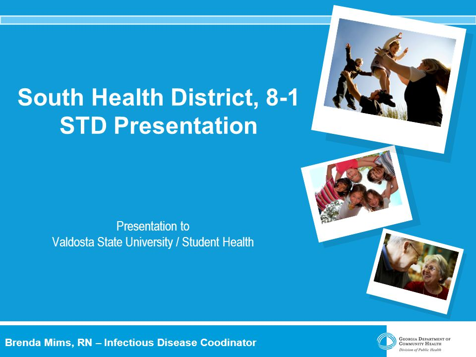 Brenda Mims, RN – Infectious Disease Coodinator South Health District, 8-1 STD Presentation Presentation to Valdosta State University / Student Health