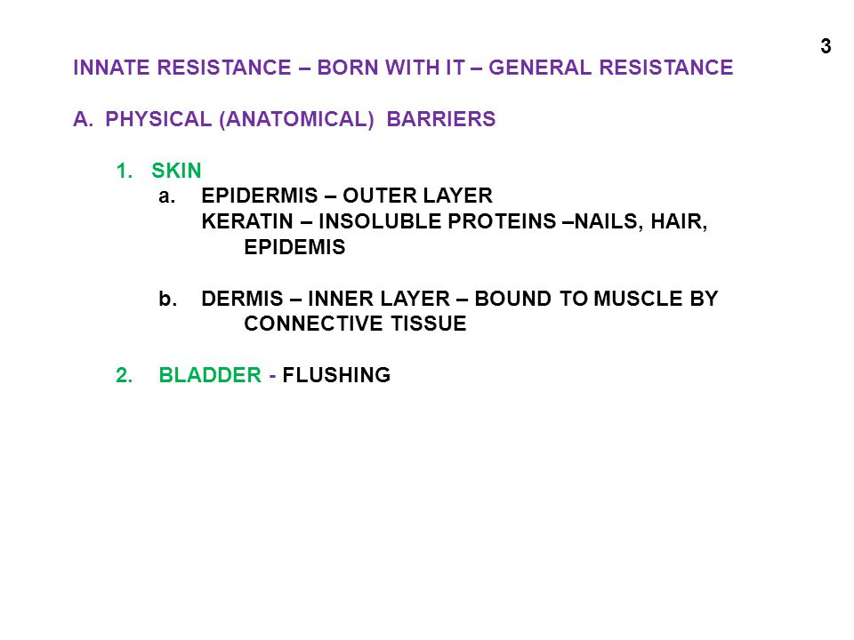 INNATE RESISTANCE – BORN WITH IT – GENERAL RESISTANCE A.PHYSICAL (ANATOMICAL) BARRIERS 1.