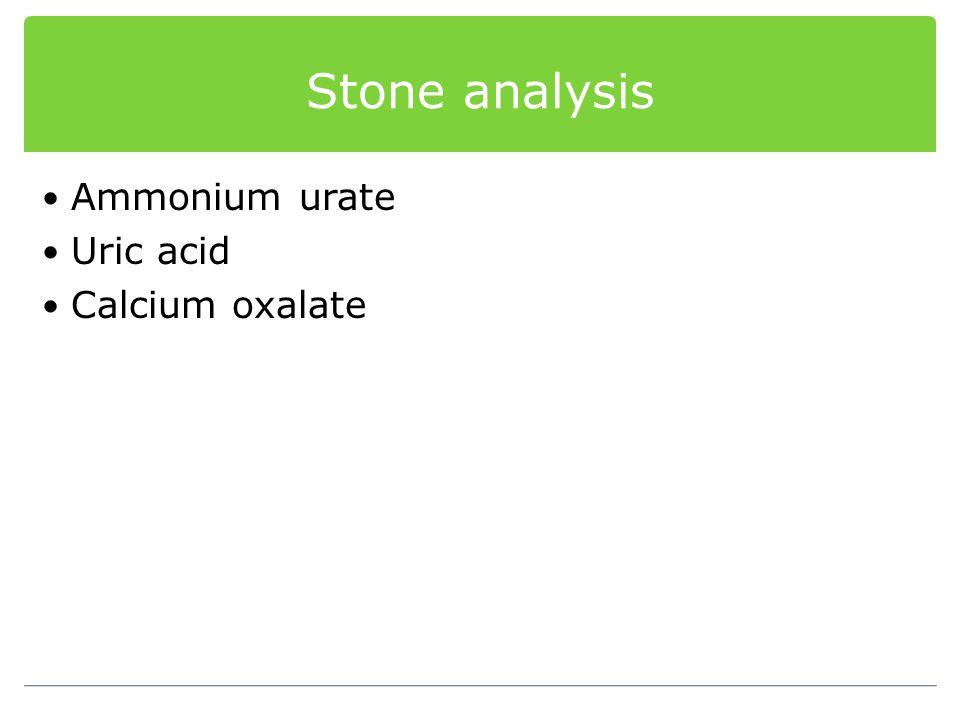 Stone analysis Ammonium urate Uric acid Calcium oxalate