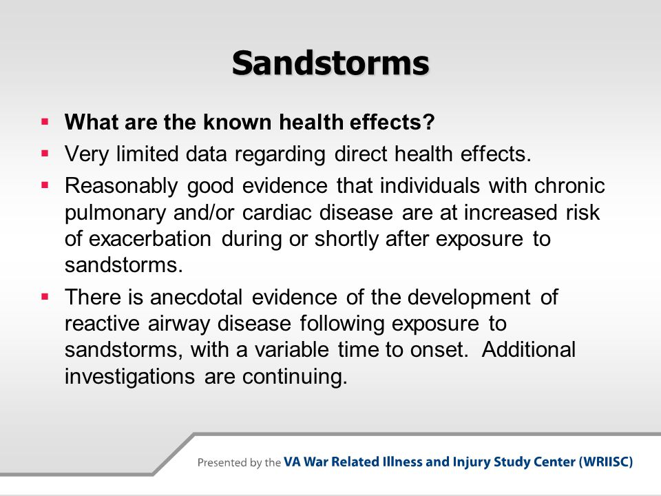 Sandstorms  What are the known health effects?  Very limited data regarding direct health effects.  Reasonably good evidence that individuals with