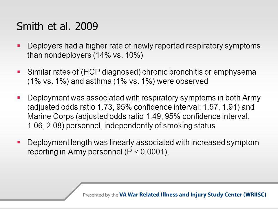 Smith et al. 2009  Deployers had a higher rate of newly reported respiratory symptoms than nondeployers (14% vs. 10%)  Similar rates of (HCP diagnos