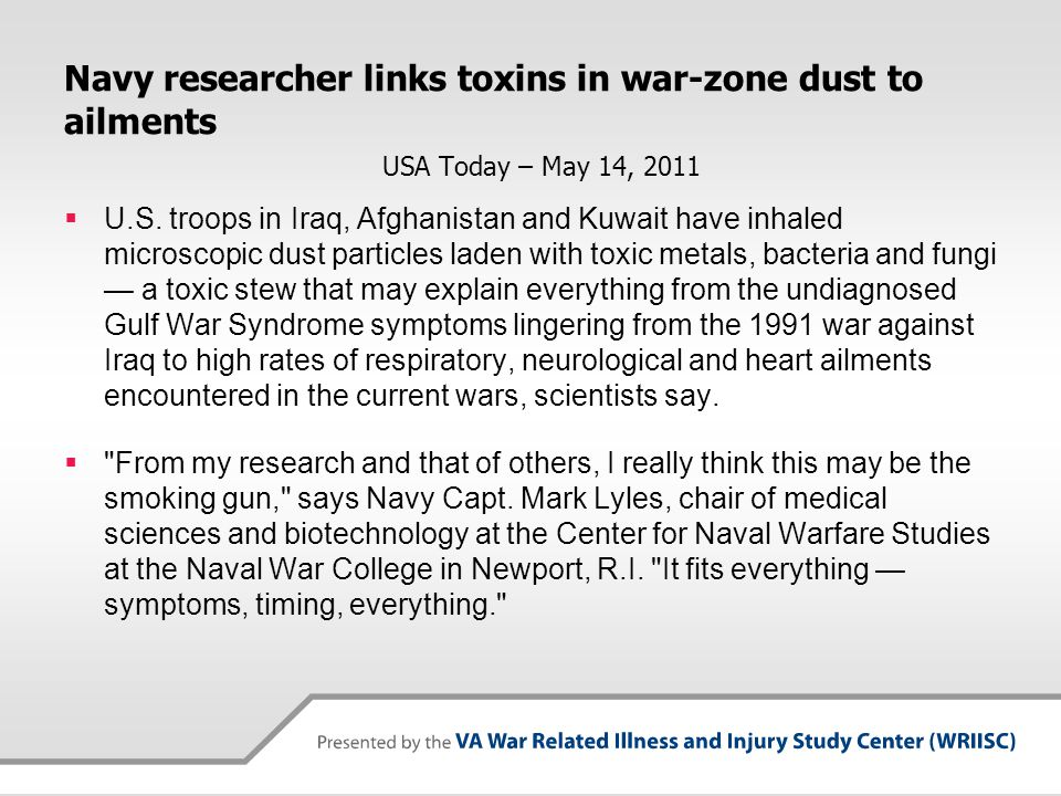 Navy researcher links toxins in war-zone dust to ailments USA Today – May 14, 2011  U.S. troops in Iraq, Afghanistan and Kuwait have inhaled microsco