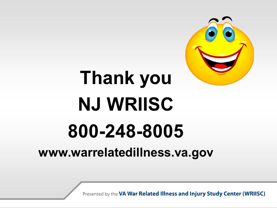 Thank you NJ WRIISC 800-248-8005 www.warrelatedillness.va.gov