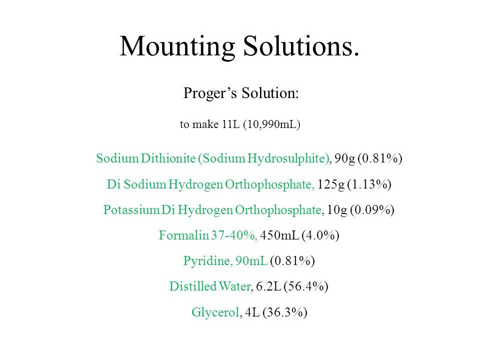 Mounting Solutions. Proger's Solution: to make 11L (10,990mL) Sodium Dithionite (Sodium Hydrosulphite), 90g (0.81%) Di Sodium Hydrogen Orthophosphate,