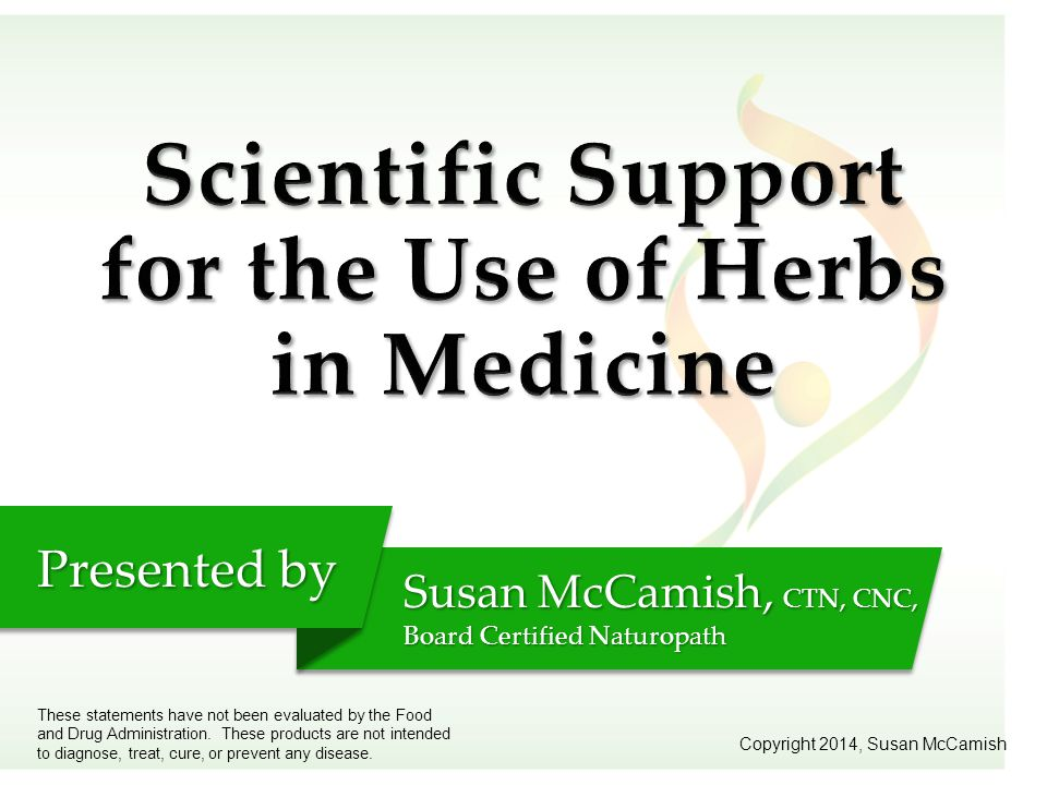 Presented by Susan McCamish, CTN, CNC, Board Certified Naturopath Copyright 2014, Susan McCamish These statements have not been evaluated by the Food