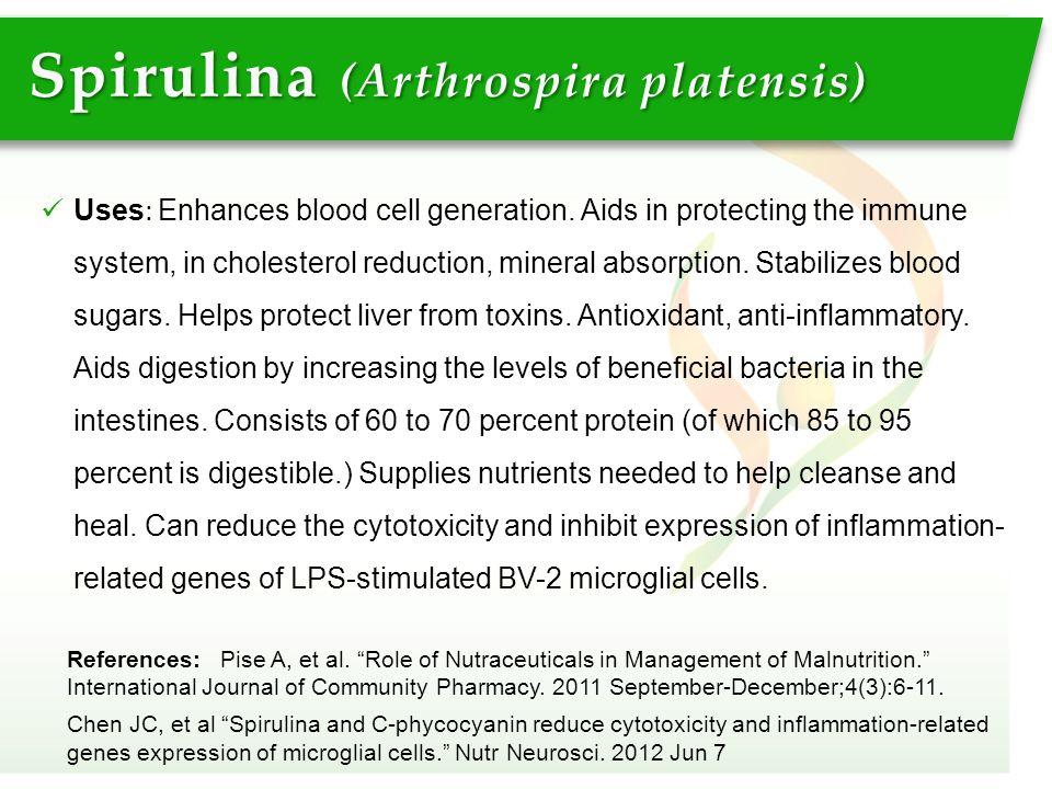 "Spirulina (Arthrospira platensis) References: Pise A, et al. ""Role of Nutraceuticals in Management of Malnutrition."" International Journal of Communit"