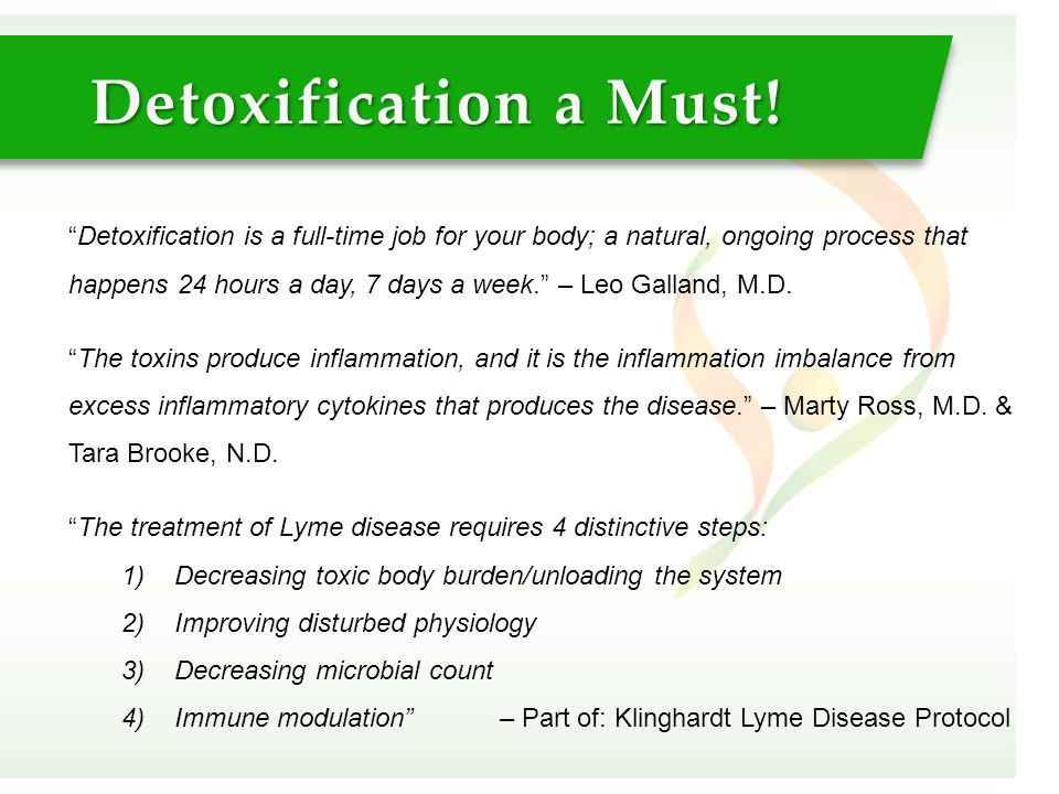 """""""Detoxification is a full-time job for your body; a natural, ongoing process that happens 24 hours a day, 7 days a week."""" – Leo Galland, M.D. """"The tox"""