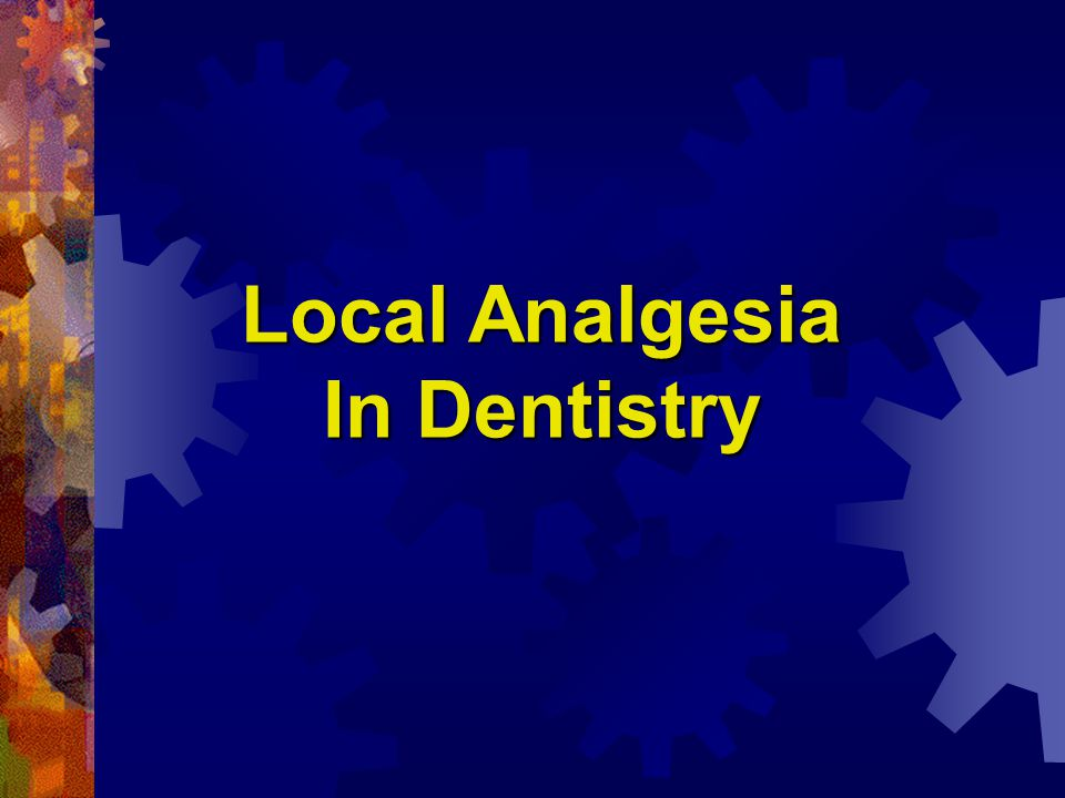 Local Analgesia In Dentistry