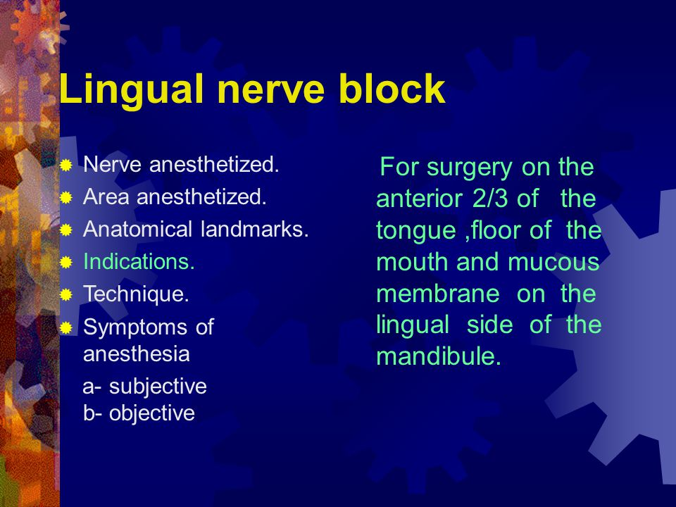 Lingual nerve block  Nerve anesthetized. Area anesthetized.