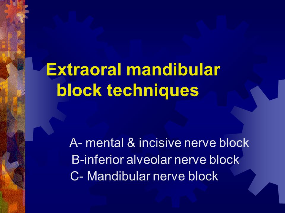 Extraoral mandibular block techniques A- mental & incisive nerve block B-inferior alveolar nerve block C- Mandibular nerve block