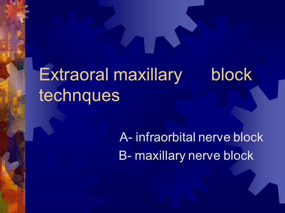 Extraoral maxillary block technques A- infraorbital nerve block B- maxillary nerve block