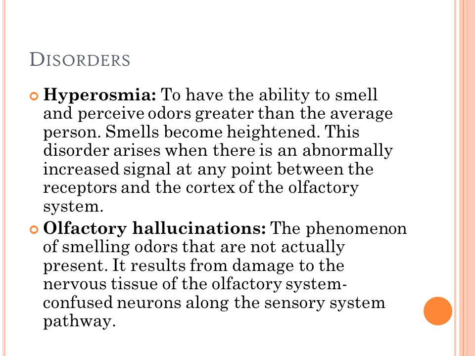 D ISORDERS Hyperosmia: To have the ability to smell and perceive odors greater than the average person.