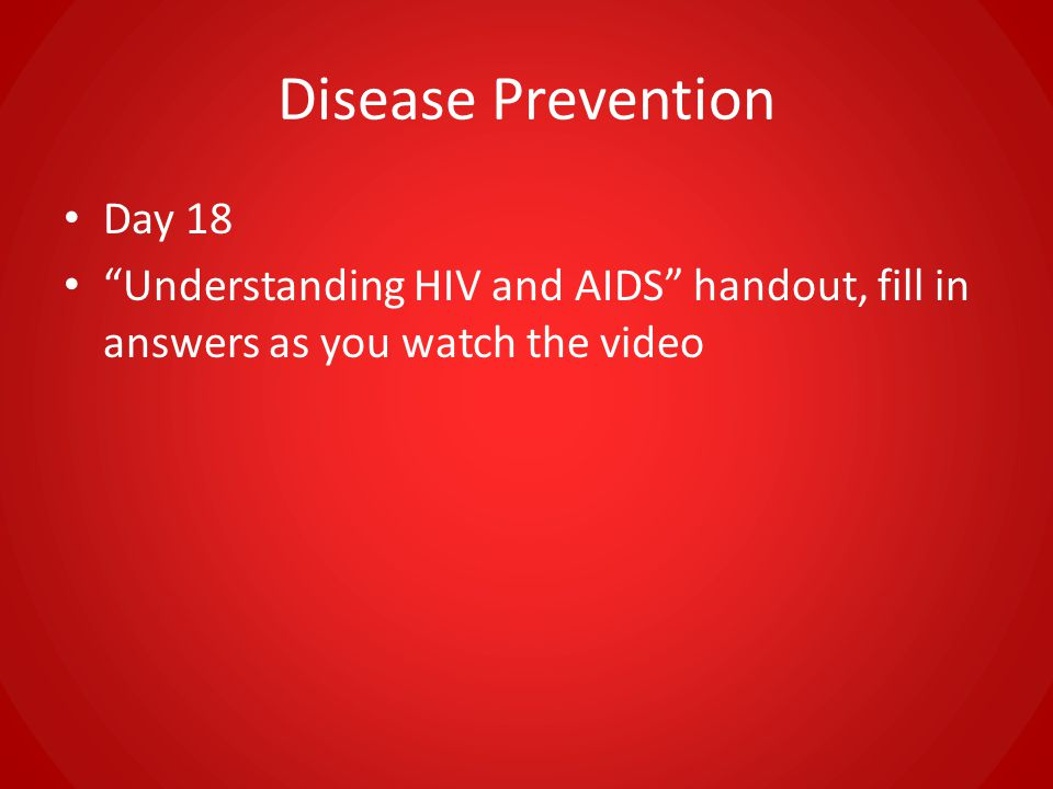 "Disease Prevention Day 18 ""Understanding HIV and AIDS"" handout, fill in answers as you watch the video"