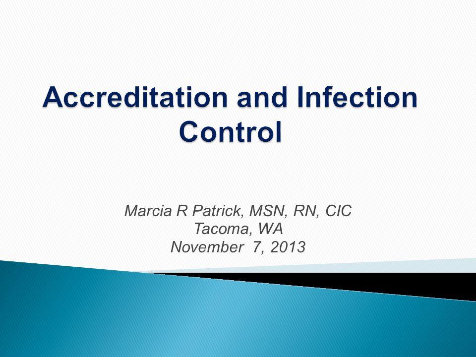 Marcia R Patrick, MSN, RN, CIC Tacoma, WA November 7, 2013