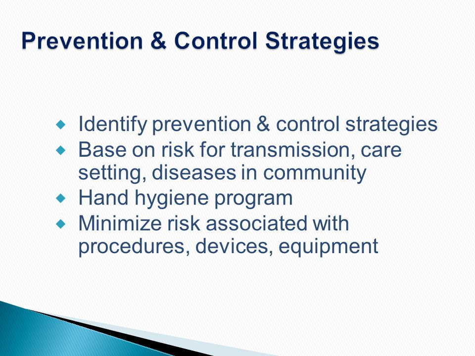 Prevention & Control Strategies  Identify prevention & control strategies  Base on risk for transmission, care setting, diseases in community  Hand