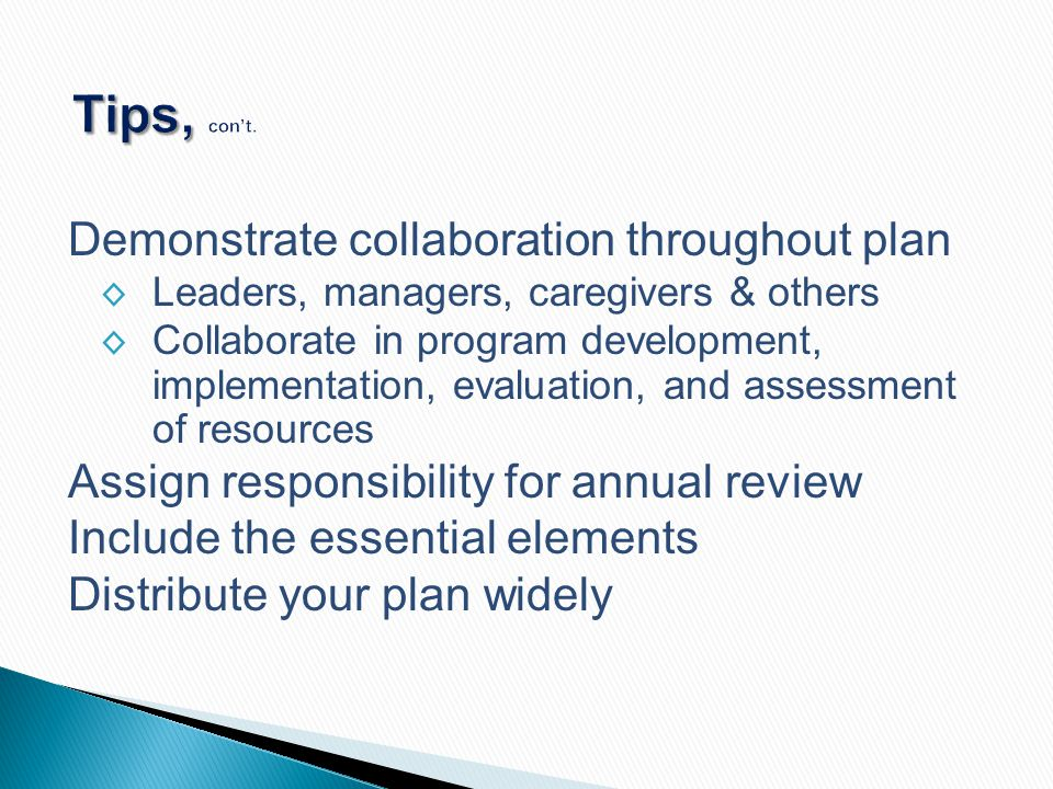Demonstrate collaboration throughout plan ◊ Leaders, managers, caregivers & others ◊ Collaborate in program development, implementation, evaluation, a