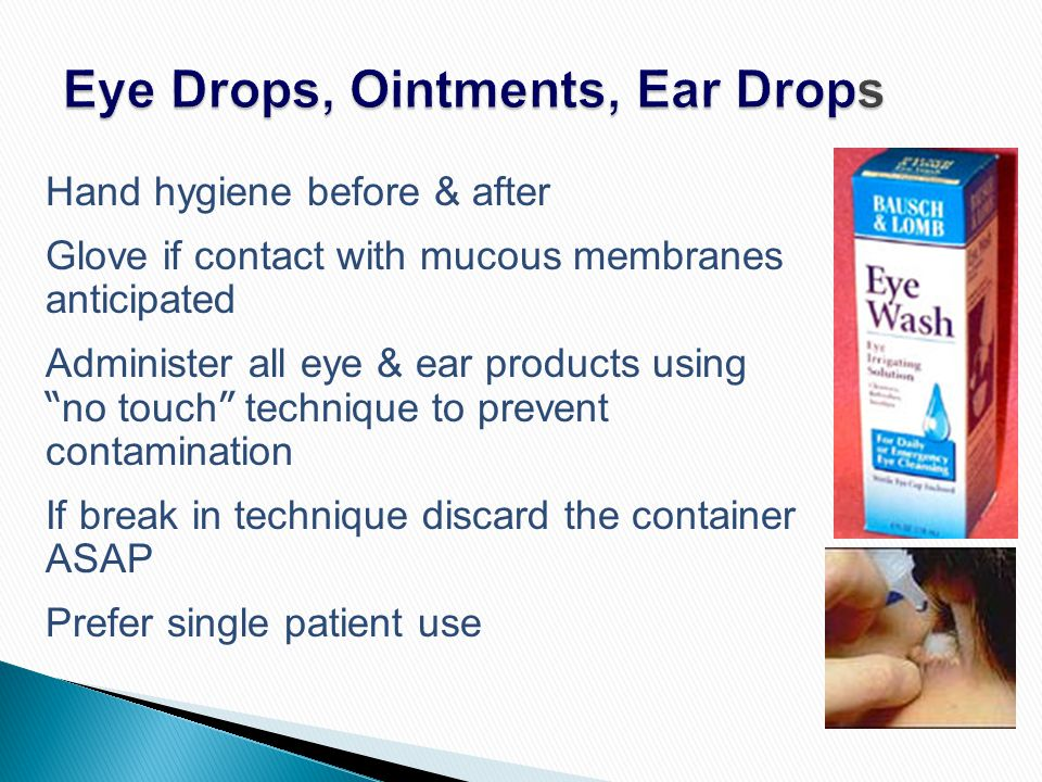 """Hand hygiene before & after Glove if contact with mucous membranes anticipated Administer all eye & ear products using """" no touch """" technique to preve"""