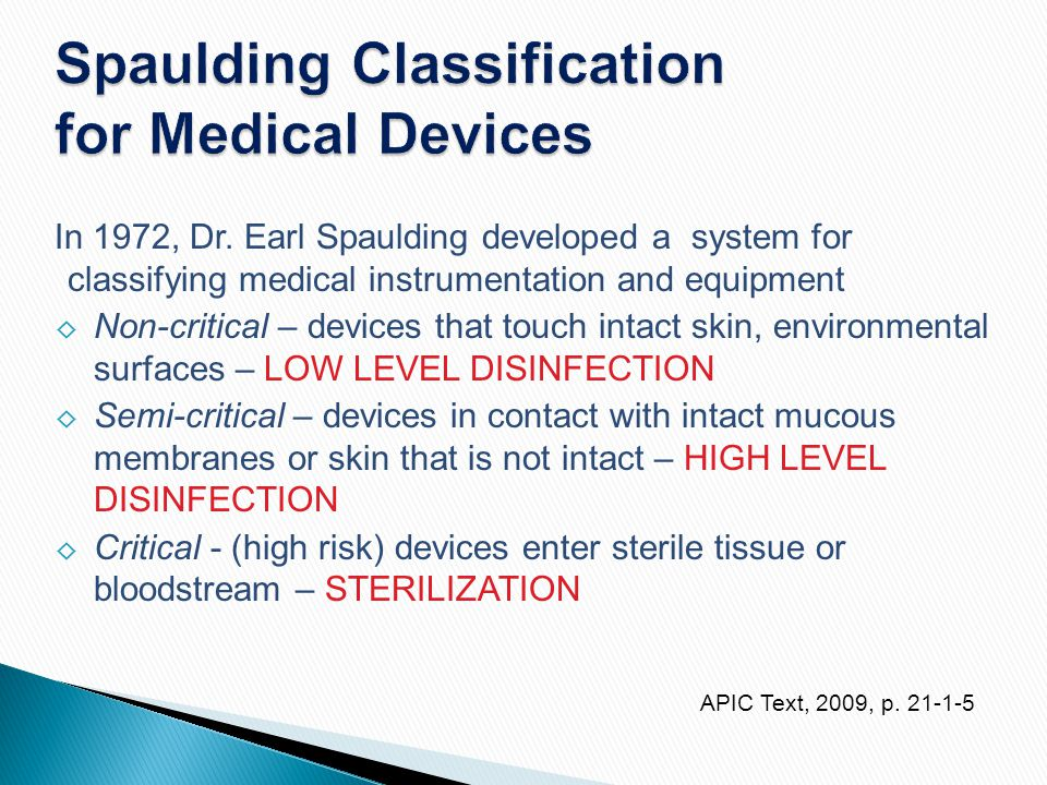 Spaulding Classification for Medical Devices In 1972, Dr. Earl Spaulding developed a system for classifying medical instrumentation and equipment ◊ No
