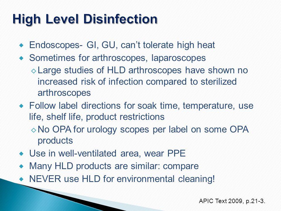  Endoscopes- GI, GU, can't tolerate high heat  Sometimes for arthroscopes, laparoscopes ◊ Large studies of HLD arthroscopes have shown no increased