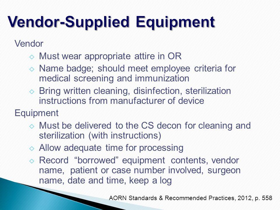 Vendor-Supplied Equipment Vendor ◊ Must wear appropriate attire in OR ◊ Name badge; should meet employee criteria for medical screening and immunizati