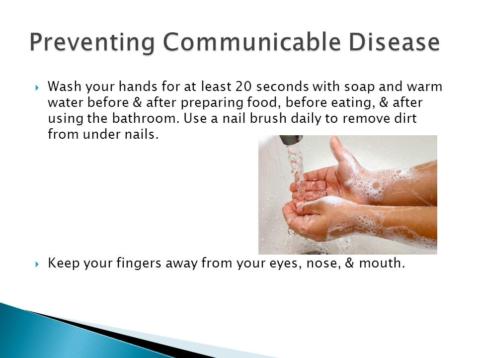  Wash your hands for at least 20 seconds with soap and warm water before & after preparing food, before eating, & after using the bathroom. Use a nai