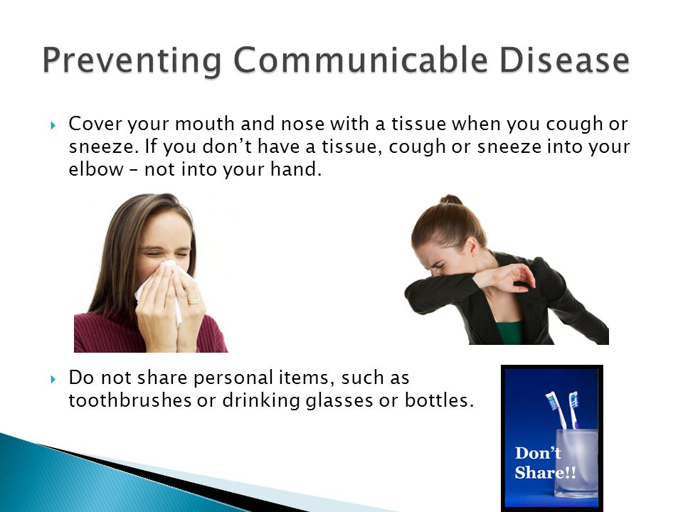  Cover your mouth and nose with a tissue when you cough or sneeze. If you don't have a tissue, cough or sneeze into your elbow – not into your hand.