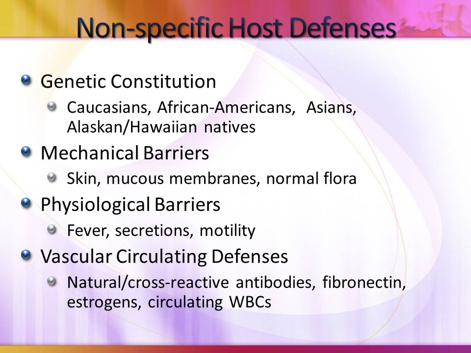 Genetic Constitution Caucasians, African-Americans, Asians, Alaskan/Hawaiian natives Mechanical Barriers Skin, mucous membranes, normal flora Physiolo