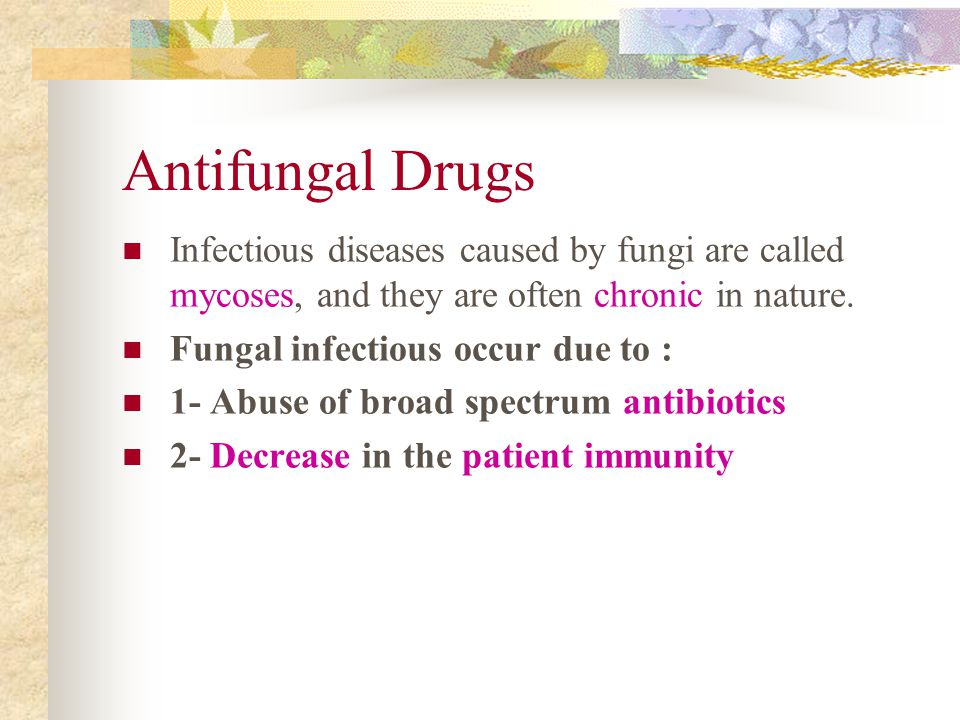 Antifungal Drugs Infectious diseases caused by fungi are called mycoses, and they are often chronic in nature. Fungal infectious occur due to : 1- Abu