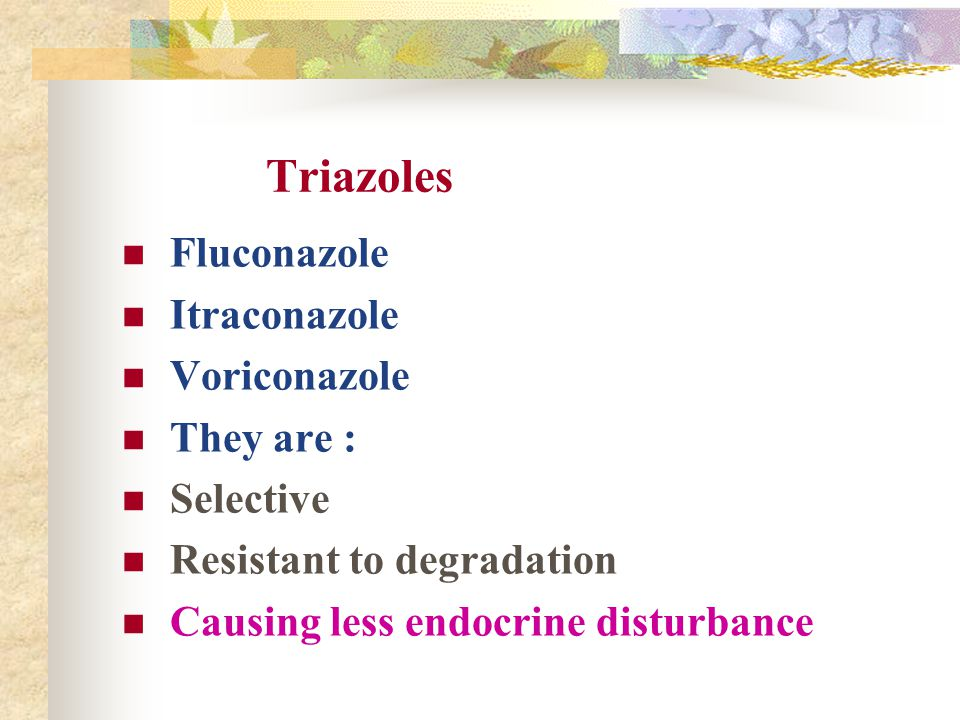 Triazoles Fluconazole Itraconazole Voriconazole They are : Selective Resistant to degradation Causing less endocrine disturbance