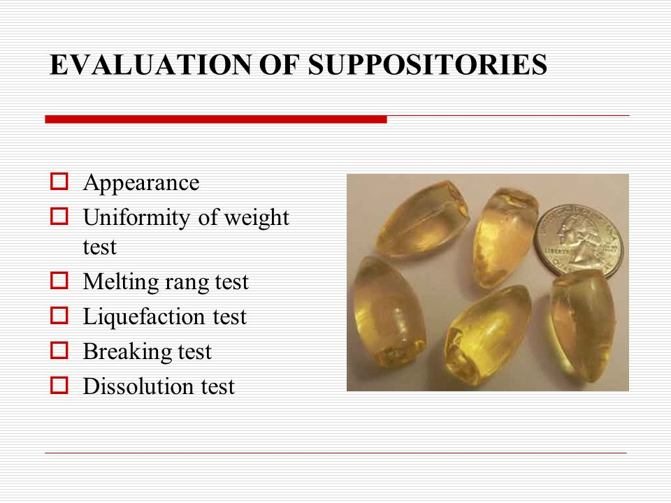 EVALUATION OF SUPPOSITORIES  Appearance  Uniformity of weight test  Melting rang test  Liquefaction test  Breaking test  Dissolution test