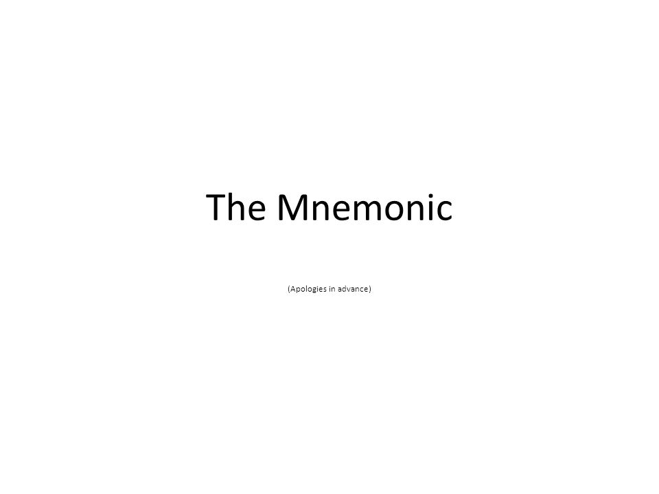 The Mnemonic (Apologies in advance)