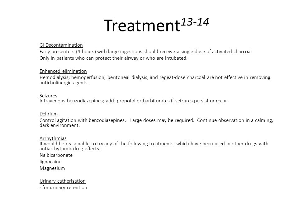 Treatment 13-14 GI Decontamination Early presenters (4 hours) with large ingestions should receive a single dose of activated charcoal Only in patien