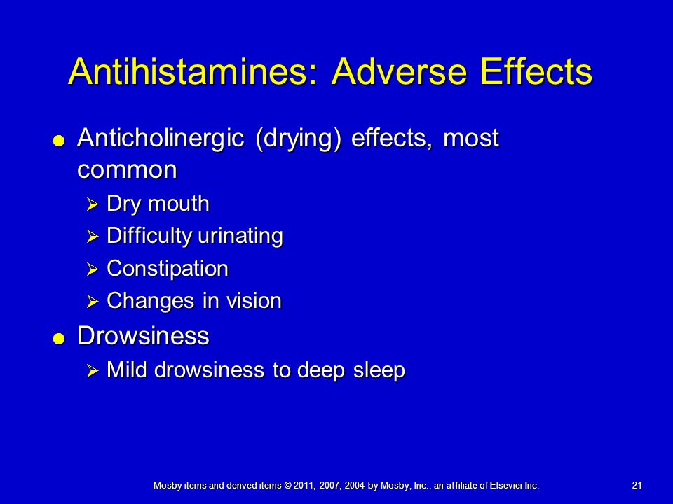 21 Antihistamines: Adverse Effects  Anticholinergic (drying) effects, most common  Dry mouth  Difficulty urinating  Constipation  Changes in visi