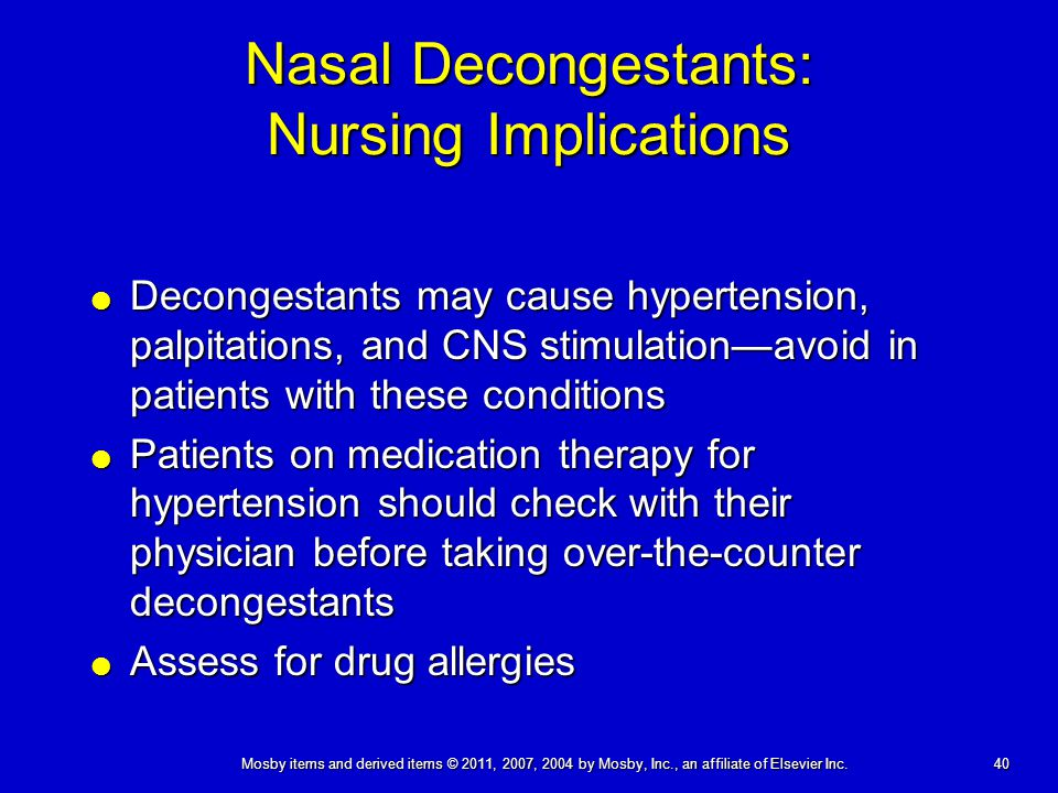 40 Mosby items and derived items © 2011, 2007, 2004 by Mosby, Inc., an affiliate of Elsevier Inc. Nasal Decongestants: Nursing Implications  Deconges