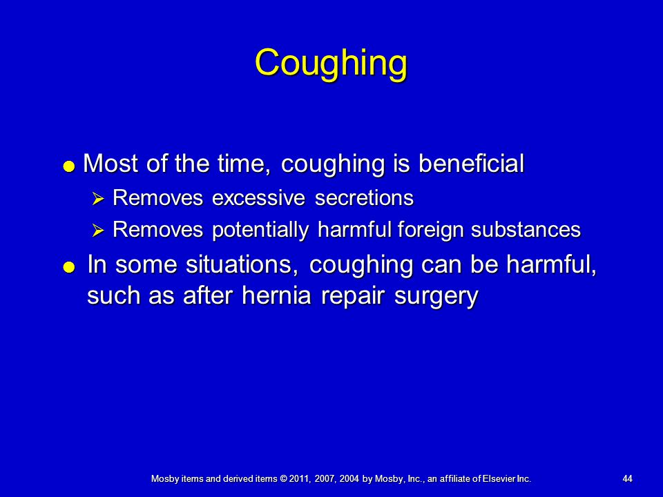 44 Mosby items and derived items © 2011, 2007, 2004 by Mosby, Inc., an affiliate of Elsevier Inc. Coughing  Most of the time, coughing is beneficial