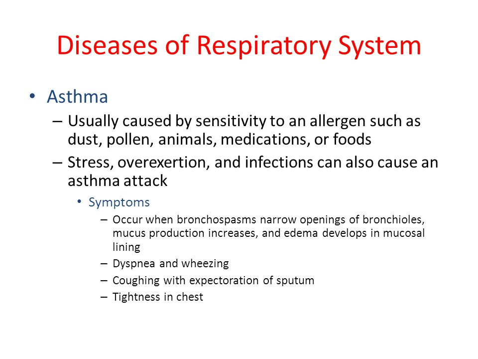Diseases of Respiratory System Asthma – Usually caused by sensitivity to an allergen such as dust, pollen, animals, medications, or foods – Stress, ov