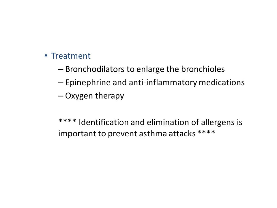 Treatment – Bronchodilators to enlarge the bronchioles – Epinephrine and anti-inflammatory medications – Oxygen therapy **** Identification and elimin
