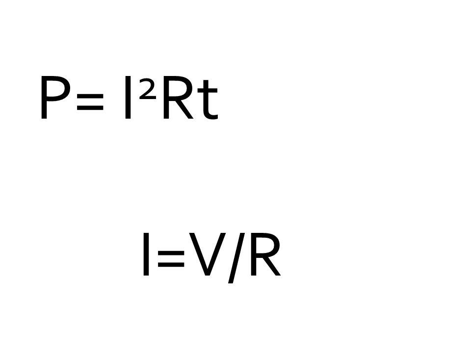 P= I 2 Rt I=V/R
