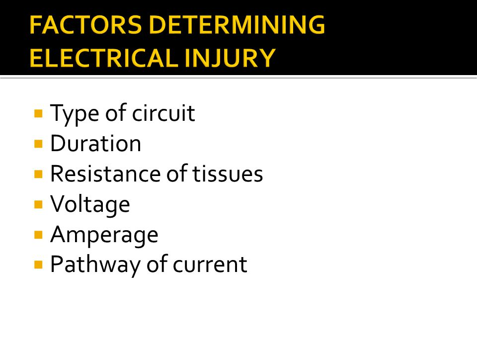  Type of circuit  Duration  Resistance of tissues  Voltage  Amperage  Pathway of current