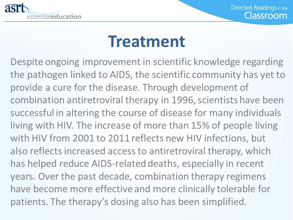 Treatment Despite ongoing improvement in scientific knowledge regarding the pathogen linked to AIDS, the scientific community has yet to provide a cur