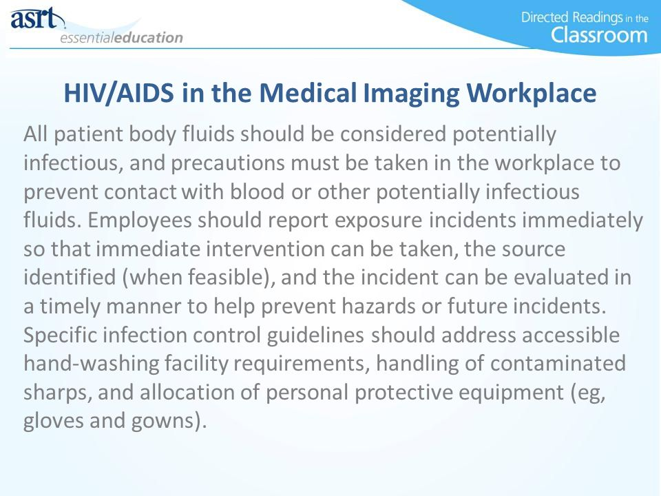 HIV/AIDS in the Medical Imaging Workplace All patient body fluids should be considered potentially infectious, and precautions must be taken in the wo