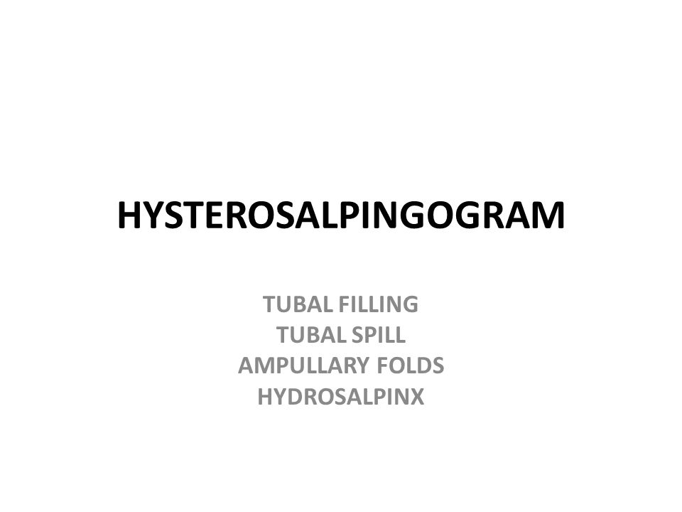 HYSTEROSALPINGOGRAM TUBAL FILLING TUBAL SPILL AMPULLARY FOLDS HYDROSALPINX