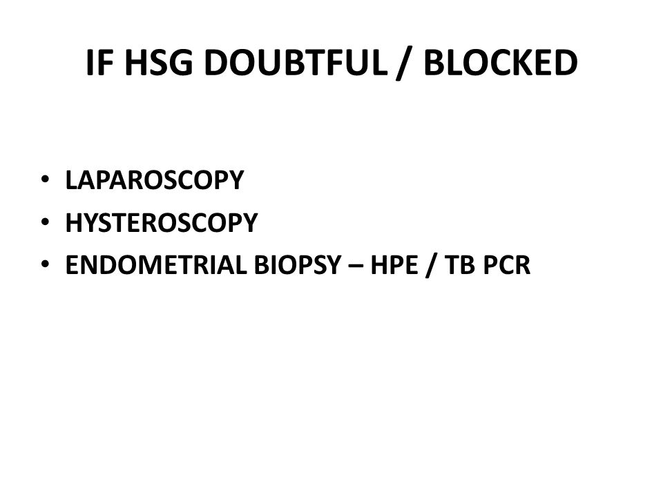 IF HSG DOUBTFUL / BLOCKED LAPAROSCOPY HYSTEROSCOPY ENDOMETRIAL BIOPSY – HPE / TB PCR