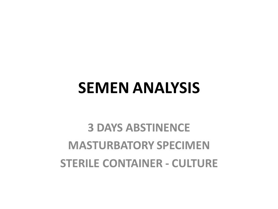 SEMEN ANALYSIS 3 DAYS ABSTINENCE MASTURBATORY SPECIMEN STERILE CONTAINER - CULTURE