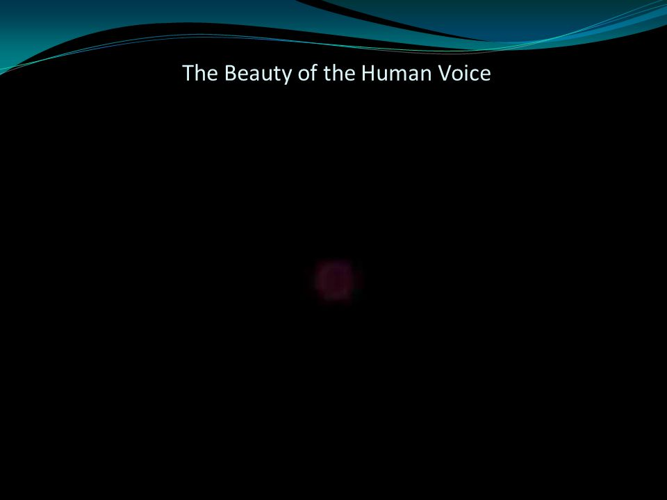 The Beauty of the Human Voice