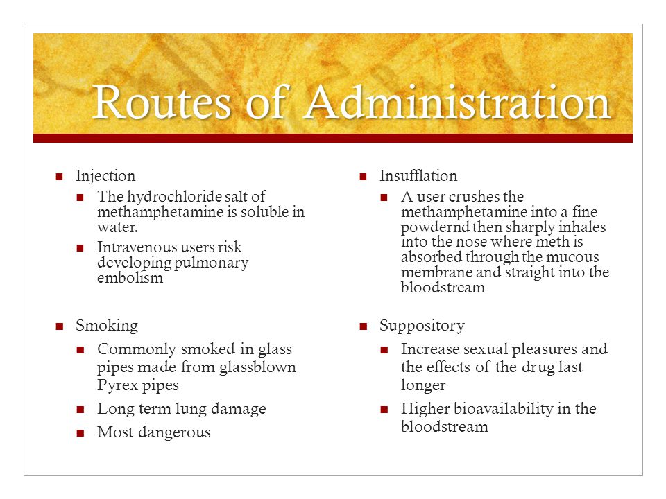Routes of Administration Insufflation A user crushes the methamphetamine into a fine powdernd then sharply inhales into the nose where meth is absorbe