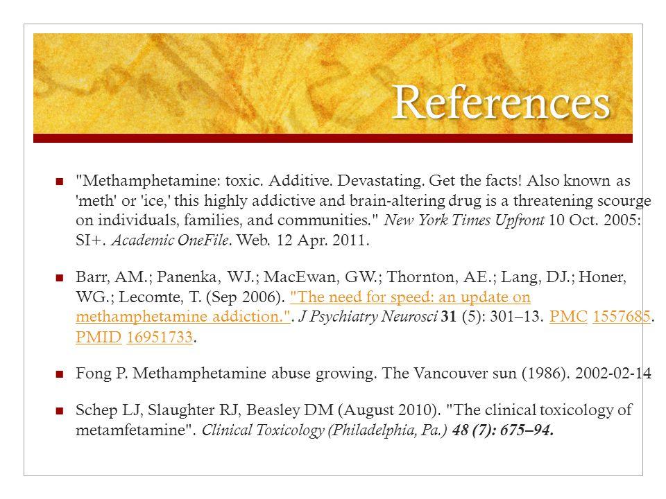 References Methamphetamine: toxic.Additive. Devastating.